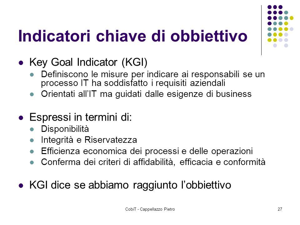 CobiT - Cappellazzo Pietro27 Indicatori chiave di obbiettivo Key Goal Indicator (KGI) Definiscono le misure per indicare ai responsabili se un process