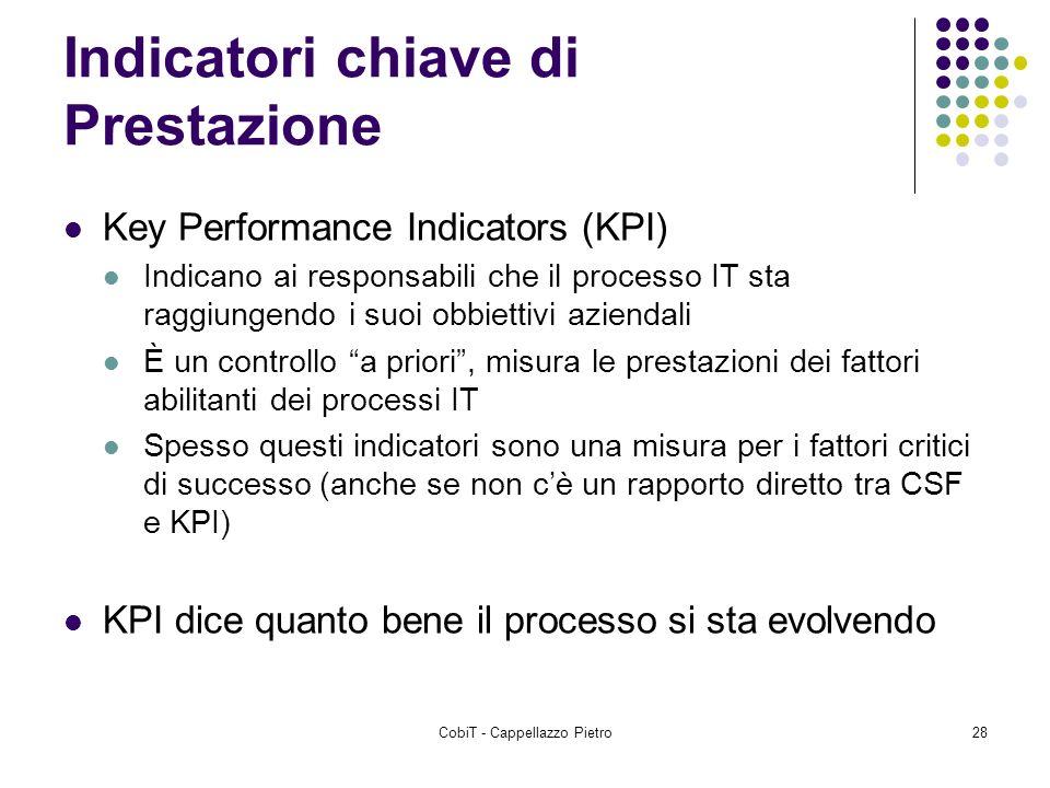 CobiT - Cappellazzo Pietro28 Indicatori chiave di Prestazione Key Performance Indicators (KPI) Indicano ai responsabili che il processo IT sta raggiun