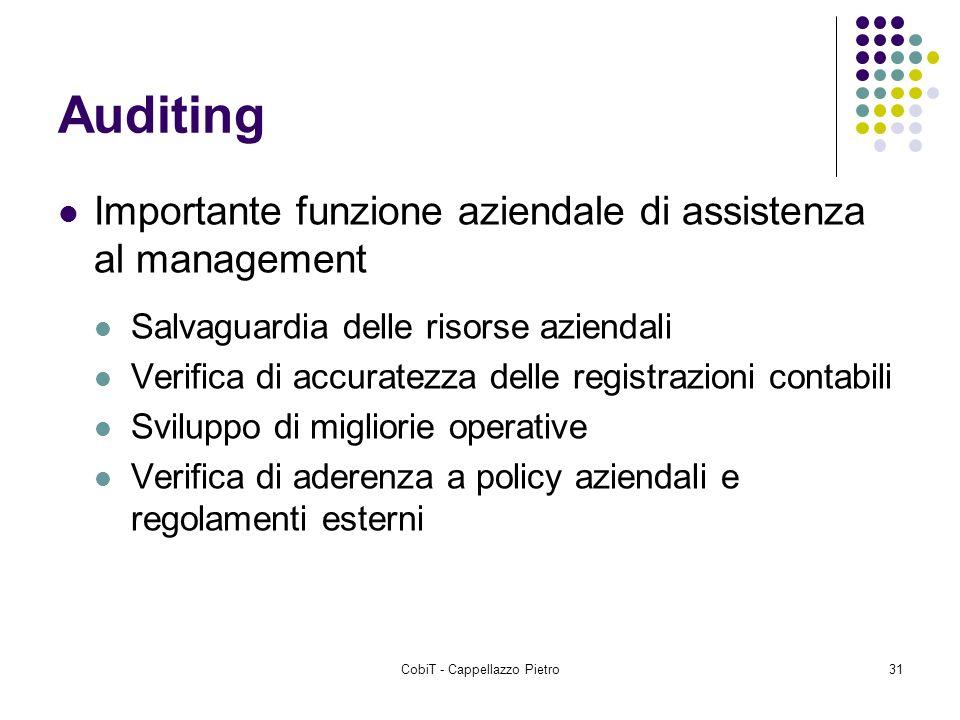 CobiT - Cappellazzo Pietro31 Auditing Importante funzione aziendale di assistenza al management Salvaguardia delle risorse aziendali Verifica di accur