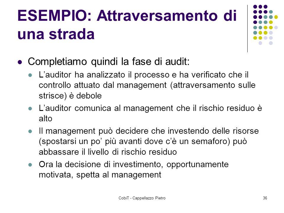CobiT - Cappellazzo Pietro36 ESEMPIO: Attraversamento di una strada Completiamo quindi la fase di audit: Lauditor ha analizzato il processo e ha verif