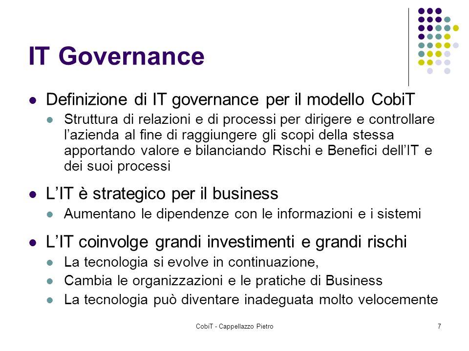 CobiT - Cappellazzo Pietro7 IT Governance Definizione di IT governance per il modello CobiT Struttura di relazioni e di processi per dirigere e contro