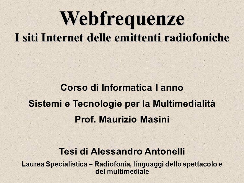 Webfrequenze I siti Internet delle emittenti radiofoniche Corso di Informatica I anno Sistemi e Tecnologie per la Multimedialità Prof. Maurizio Masini