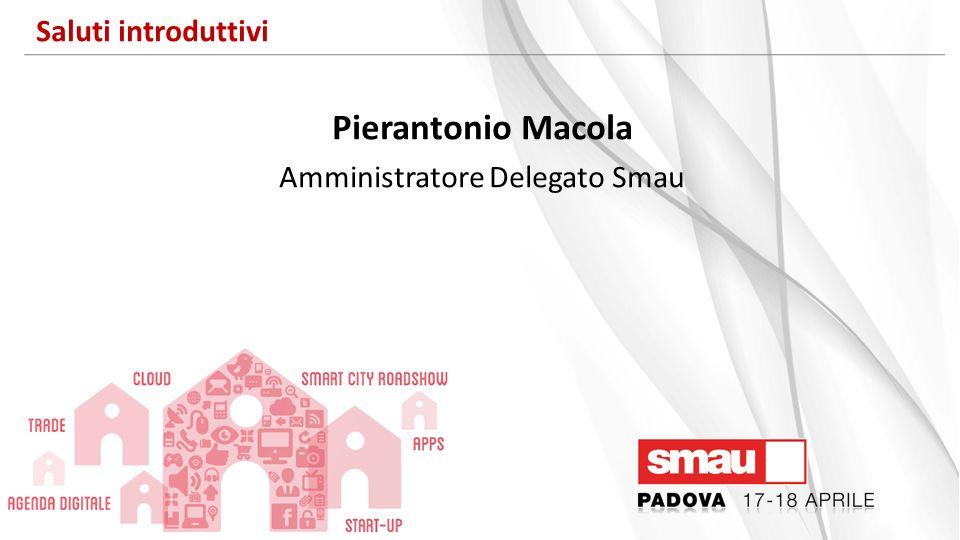 Saluti introduttivi Pierantonio Macola Amministratore Delegato Smau