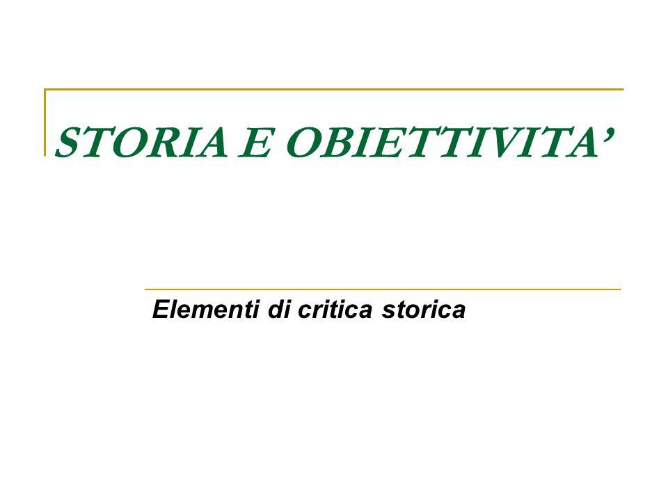 STORIA E OBIETTIVITA Elementi di critica storica