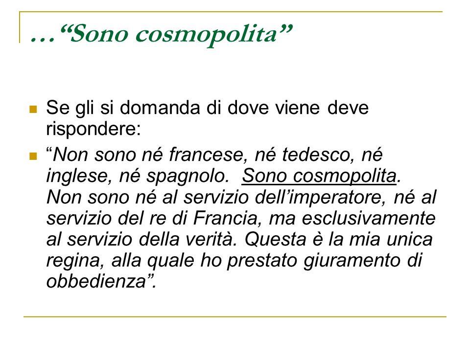 …Sono cosmopolita Se gli si domanda di dove viene deve rispondere: Non sono né francese, né tedesco, né inglese, né spagnolo.
