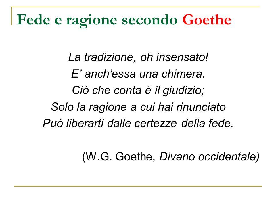 Fede e ragione secondo Goethe La tradizione, oh insensato.