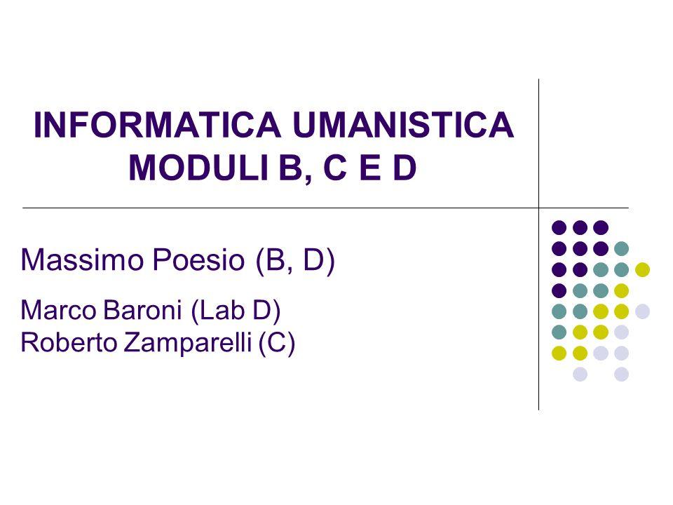 INFORMATICA UMANISTICA MODULI B, C E D Massimo Poesio (B, D) Marco Baroni (Lab D) Roberto Zamparelli (C)