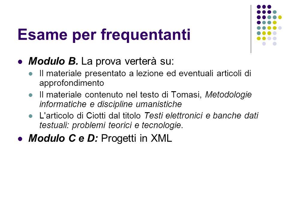 Esame per frequentanti Modulo B. La prova verterà su: Il materiale presentato a lezione ed eventuali articoli di approfondimento Il materiale contenut