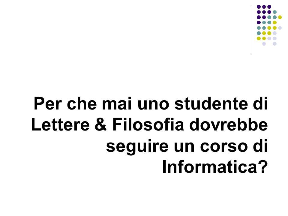 Per che mai uno studente di Lettere & Filosofia dovrebbe seguire un corso di Informatica?