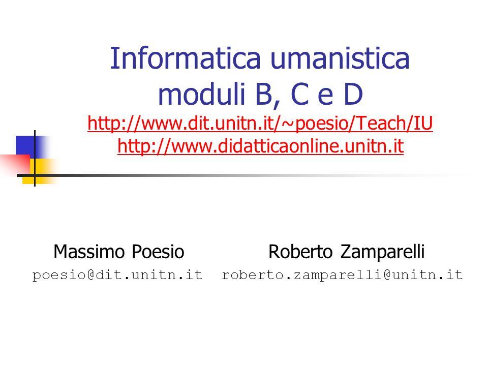 Informatica umanistica moduli B, C e D http://www.dit.unitn.it/~poesio/Teach/IU http://www.didatticaonline.unitn.it http://www.dit.unitn.it/~poesio/Te