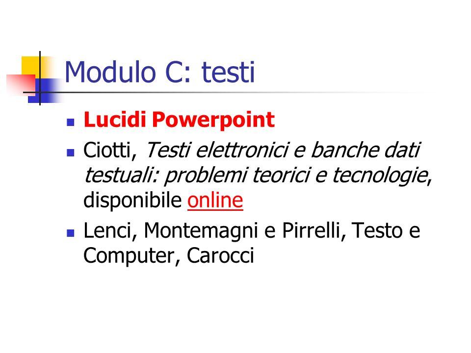 Modulo C: testi Lucidi Powerpoint Ciotti, Testi elettronici e banche dati testuali: problemi teorici e tecnologie, disponibile onlineonline Lenci, Mon