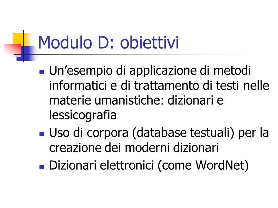 Modulo D: obiettivi Unesempio di applicazione di metodi informatici e di trattamento di testi nelle materie umanistiche: dizionari e lessicografia Uso