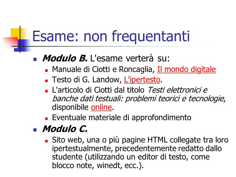 Esame: non frequentanti Modulo B. L'esame verterà su: Manuale di Ciotti e Roncaglia, Il mondo digitaleIl mondo digitale Testo di G. Landow, L'ipertest