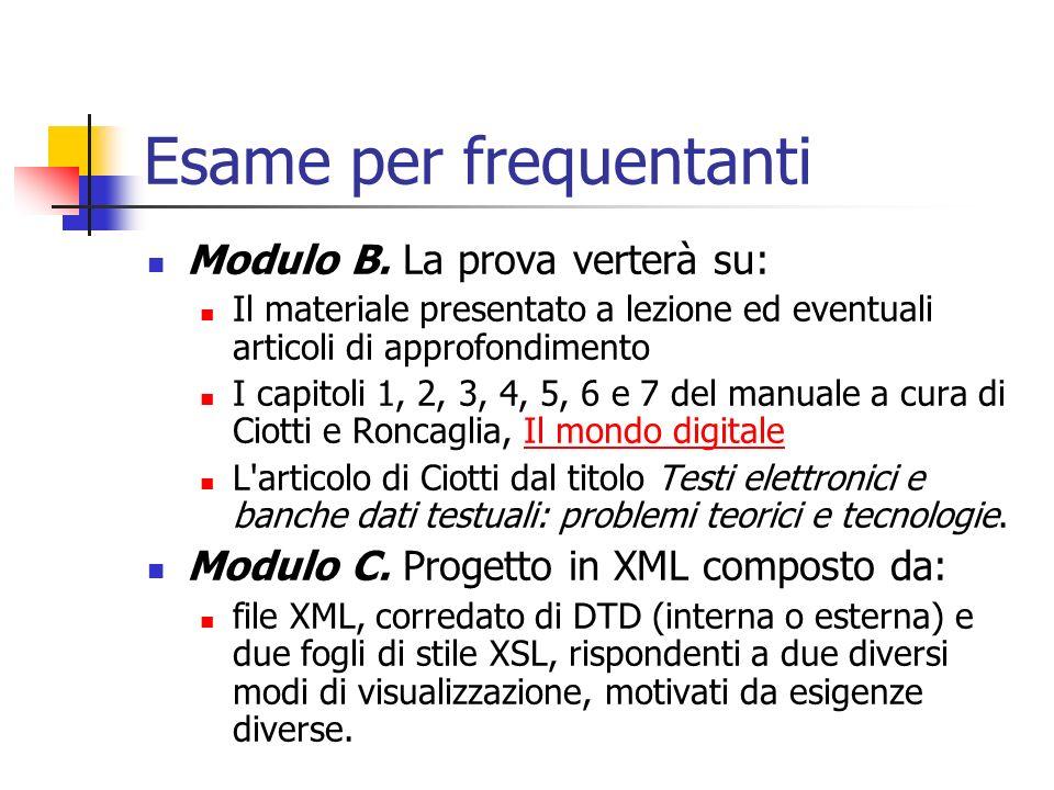Esame per frequentanti Modulo B. La prova verterà su: Il materiale presentato a lezione ed eventuali articoli di approfondimento I capitoli 1, 2, 3, 4