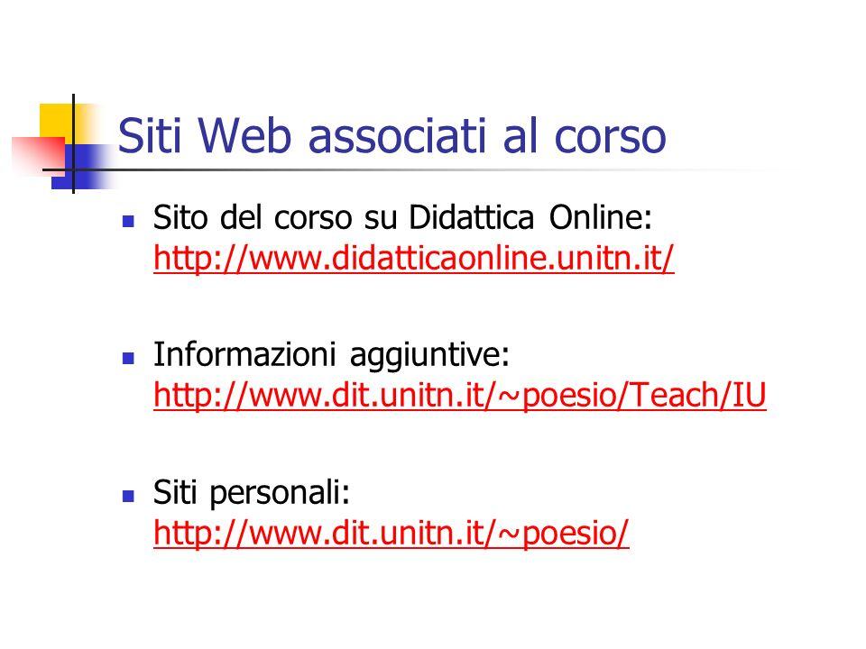 Siti Web associati al corso Sito del corso su Didattica Online: http://www.didatticaonline.unitn.it/ http://www.didatticaonline.unitn.it/ Informazioni