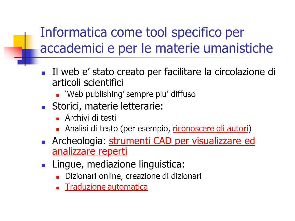 Informatica come tool specifico per accademici e per le materie umanistiche Il web e stato creato per facilitare la circolazione di articoli scientifi
