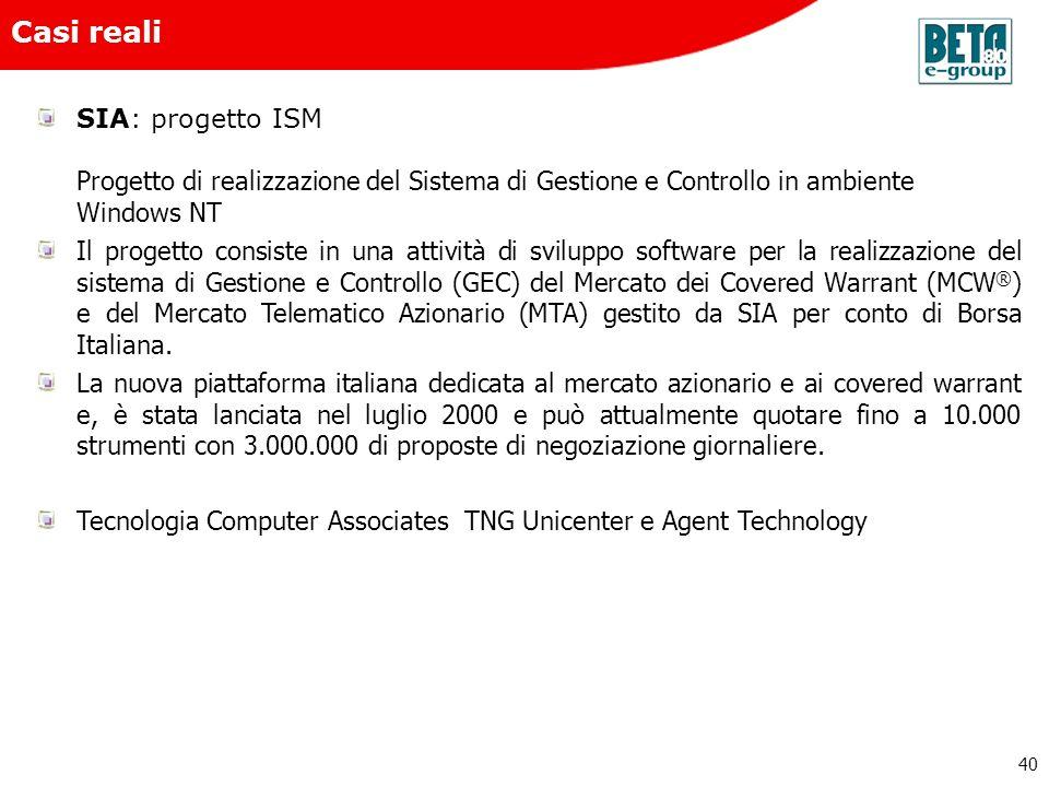 40 Casi reali SIA: progetto ISM Progetto di realizzazione del Sistema di Gestione e Controllo in ambiente Windows NT Il progetto consiste in una attiv