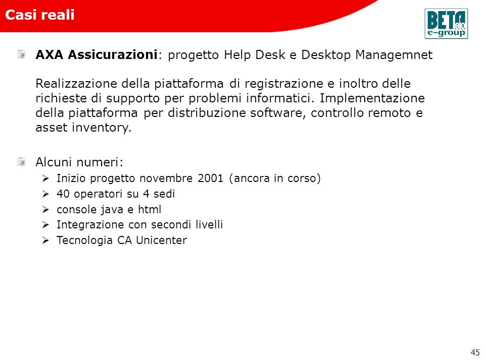 45 Casi reali AXA Assicurazioni: progetto Help Desk e Desktop Managemnet Realizzazione della piattaforma di registrazione e inoltro delle richieste di