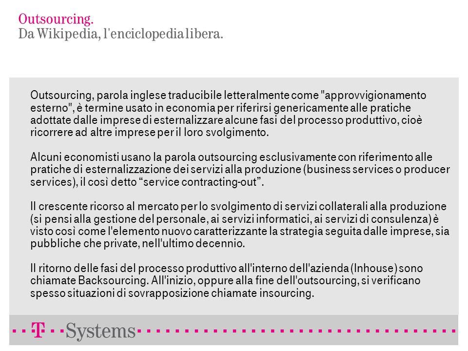 Outsourcing. Da Treccani, l'enciclopedia per antonomasia. Sistema organizzativo che, nel definire le caratteristiche strutturali del proprio processo