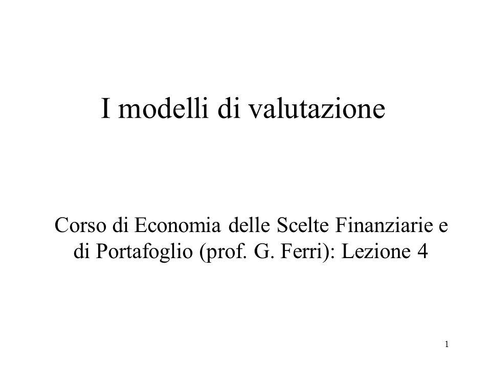 1 I modelli di valutazione Corso di Economia delle Scelte Finanziarie e di Portafoglio (prof. G. Ferri): Lezione 4
