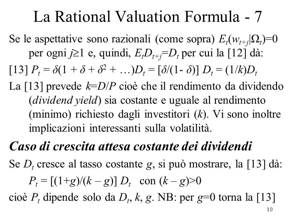 10 La Rational Valuation Formula - 7 Se le aspettative sono razionali (come sopra) E t (w t+j |Ω t )=0 per ogni j 1 e, quindi, E t D t+j =D t per cui