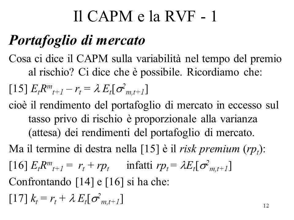 12 Il CAPM e la RVF - 1 Portafoglio di mercato Cosa ci dice il CAPM sulla variabilità nel tempo del premio al rischio? Ci dice che è possibile. Ricord