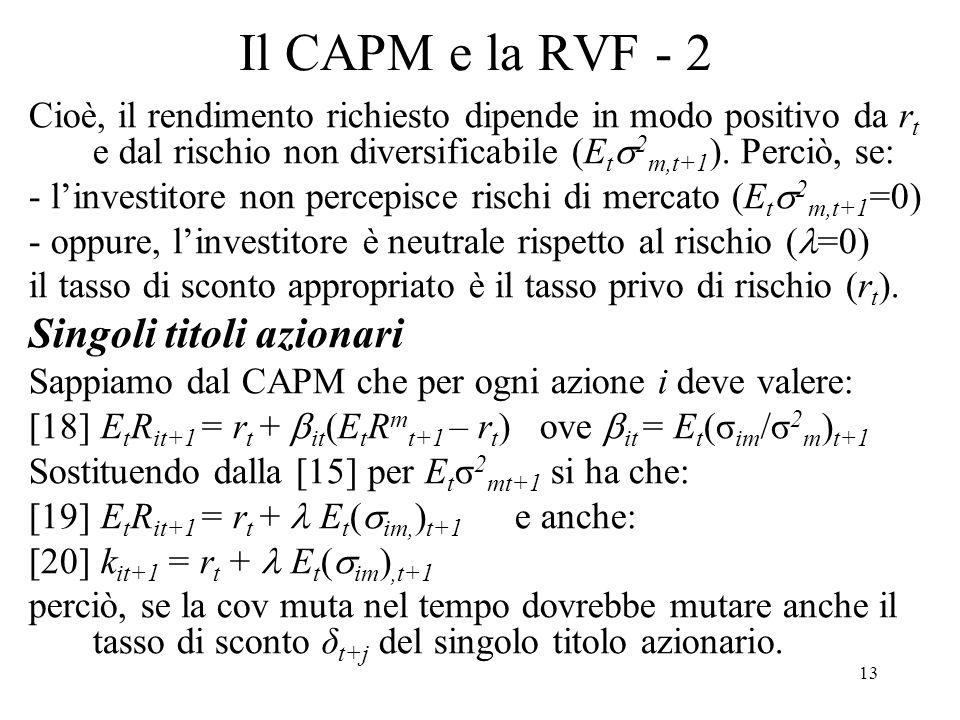 13 Il CAPM e la RVF - 2 Cioè, il rendimento richiesto dipende in modo positivo da r t e dal rischio non diversificabile (E t 2 m,t+1 ). Perciò, se: -