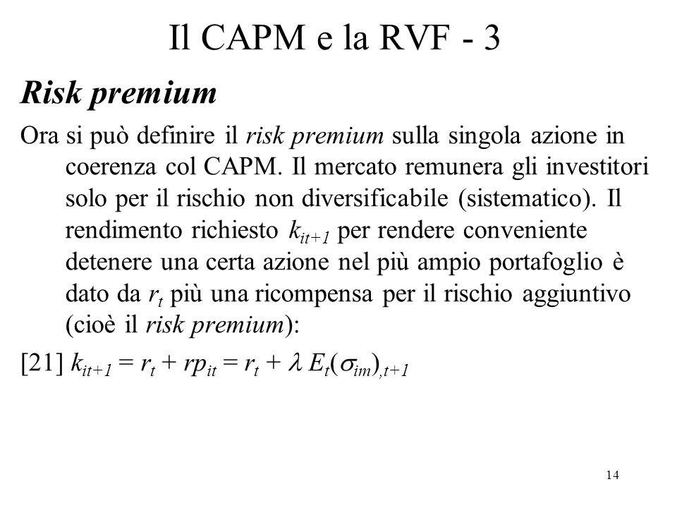 14 Il CAPM e la RVF - 3 Risk premium Ora si può definire il risk premium sulla singola azione in coerenza col CAPM. Il mercato remunera gli investitor