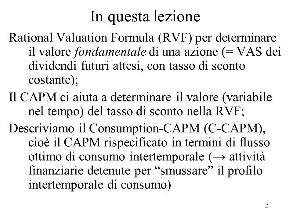 13 Il CAPM e la RVF - 2 Cioè, il rendimento richiesto dipende in modo positivo da r t e dal rischio non diversificabile (E t 2 m,t+1 ).