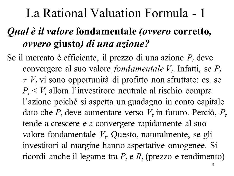3 La Rational Valuation Formula - 1 Qual è il valore fondamentale (ovvero corretto, ovvero giusto) di una azione? Se il mercato è efficiente, il prezz