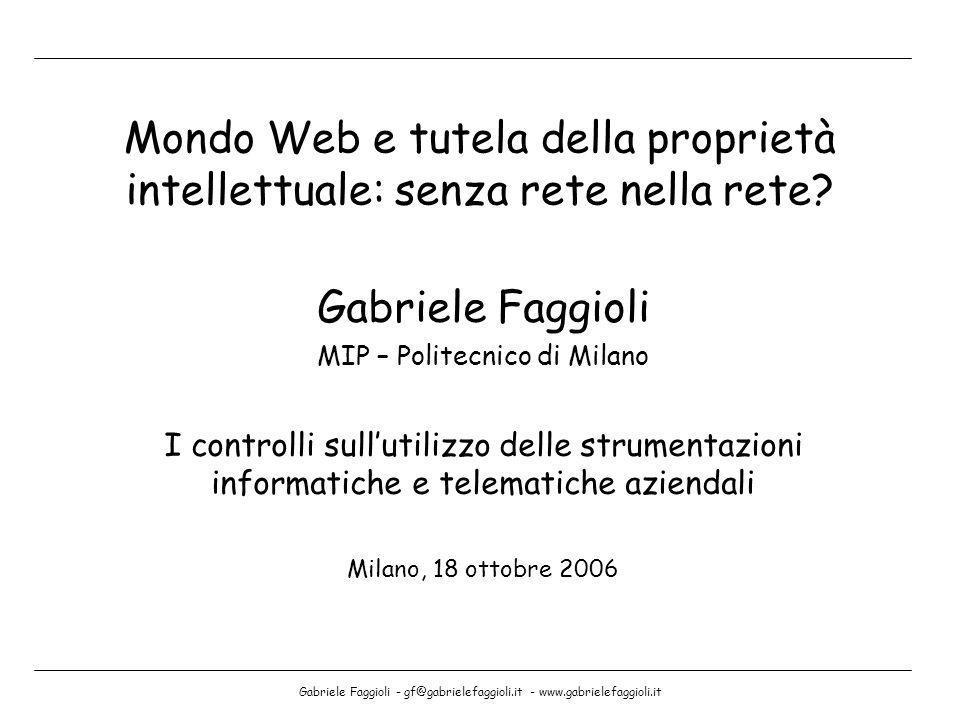 Gabriele Faggioli - gf@gabrielefaggioli.it - www.gabrielefaggioli.it Mondo Web e tutela della proprietà intellettuale: senza rete nella rete? Gabriele