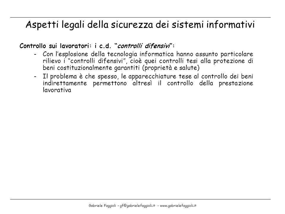 Gabriele Faggioli - gf@gabrielefaggioli.it - www.gabrielefaggioli.it Controllo sui lavoratori: i c.d. controlli difensivi: -Con lesplosione della tecn