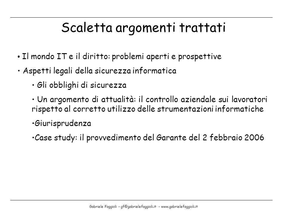 Gabriele Faggioli - gf@gabrielefaggioli.it - www.gabrielefaggioli.it Scaletta argomenti trattati Il mondo IT e il diritto: problemi aperti e prospetti