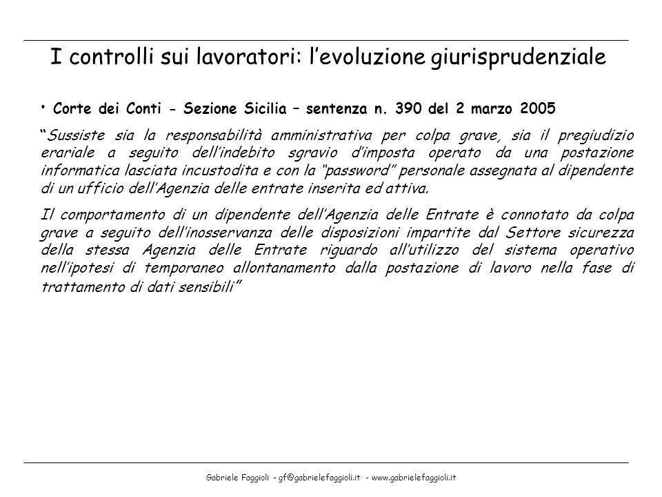 Gabriele Faggioli - gf@gabrielefaggioli.it - www.gabrielefaggioli.it I controlli sui lavoratori: levoluzione giurisprudenziale Corte dei Conti - Sezio