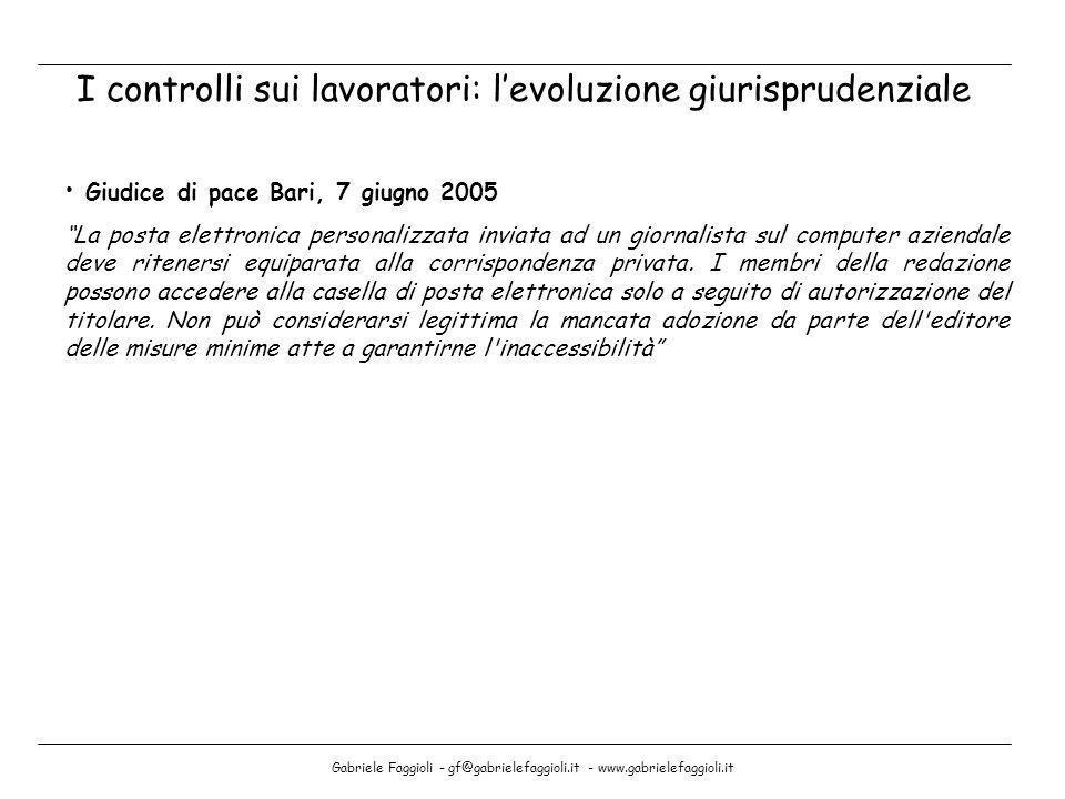 Gabriele Faggioli - gf@gabrielefaggioli.it - www.gabrielefaggioli.it I controlli sui lavoratori: levoluzione giurisprudenziale Giudice di pace Bari, 7