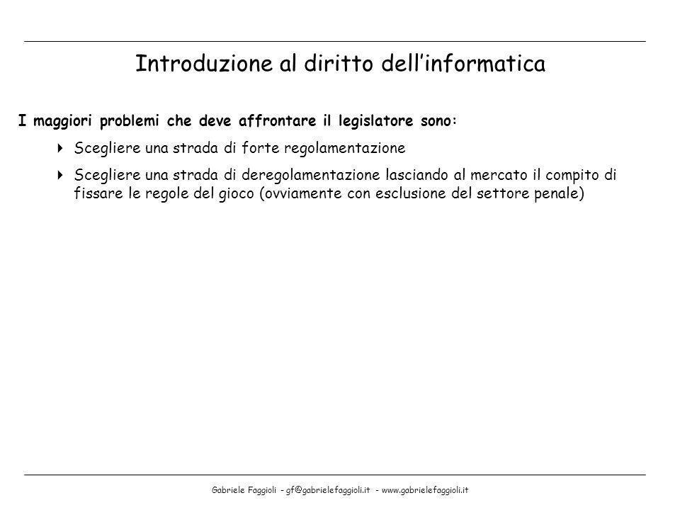 Gabriele Faggioli - gf@gabrielefaggioli.it - www.gabrielefaggioli.it I maggiori problemi che deve affrontare il legislatore sono: Scegliere una strada
