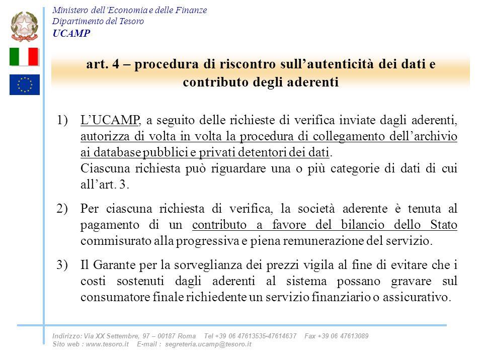 Ministero dellEconomia e delle Finanze Dipartimento del Tesoro UCAMP Indirizzo: Via XX Settembre, 97 – 00187 Roma Tel +39 06 47613535-47614637 Fax +39 06 47613089 Sito web : www.tesoro.it E-mail : segreteria.ucamp@tesoro.it 1)LUCAMP, a seguito delle richieste di verifica inviate dagli aderenti, autorizza di volta in volta la procedura di collegamento dellarchivio ai database pubblici e privati detentori dei dati.