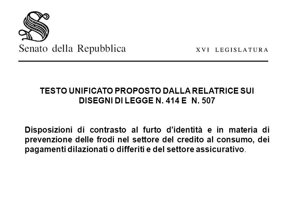 TESTO UNIFICATO PROPOSTO DALLA RELATRICE SUI DISEGNI DI LEGGE N. 414 E N. 507 Disposizioni di contrasto al furto didentità e in materia di prevenzione