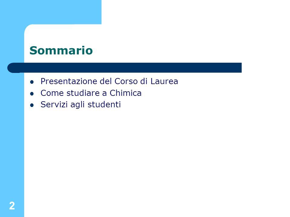 22 Sommario Presentazione del Corso di Laurea Come studiare a Chimica Servizi agli studenti