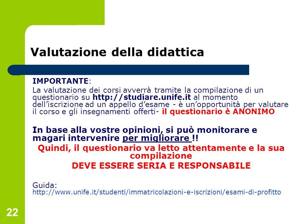 22 Valutazione della didattica IMPORTANTE: La valutazione dei corsi avverrà tramite la compilazione di un questionario su http://studiare.unife.it al
