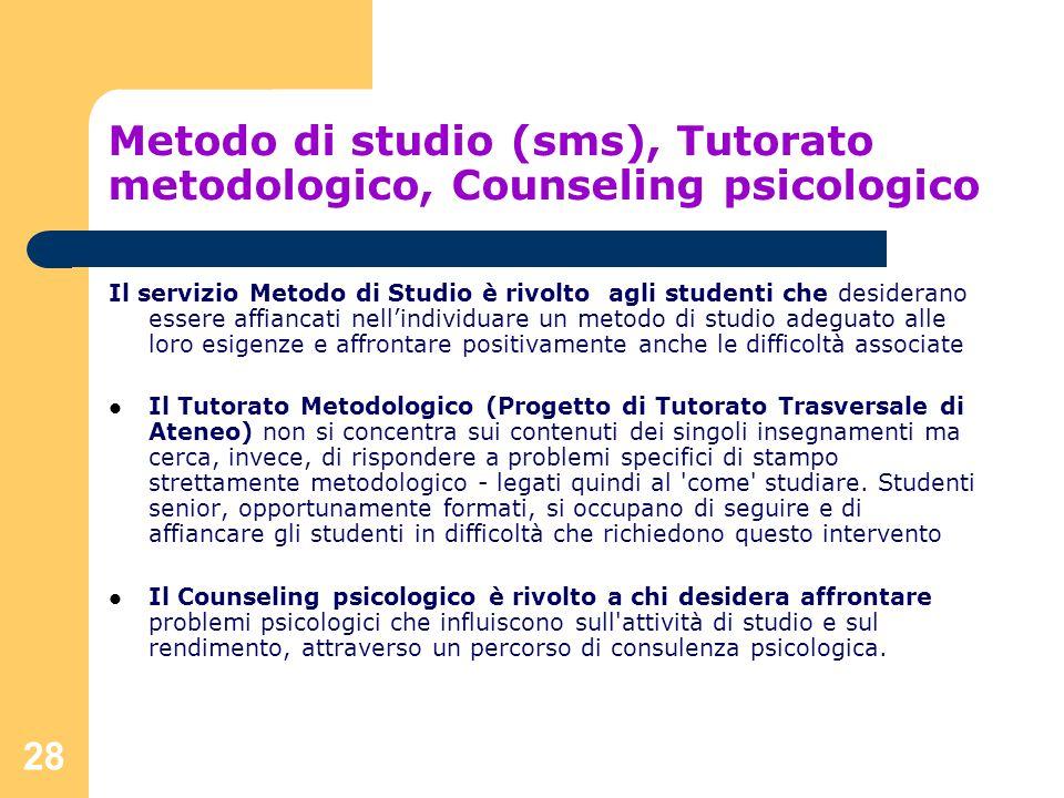 28 Metodo di studio (sms), Tutorato metodologico, Counseling psicologico Il servizio Metodo di Studio è rivolto agli studenti che desiderano essere af