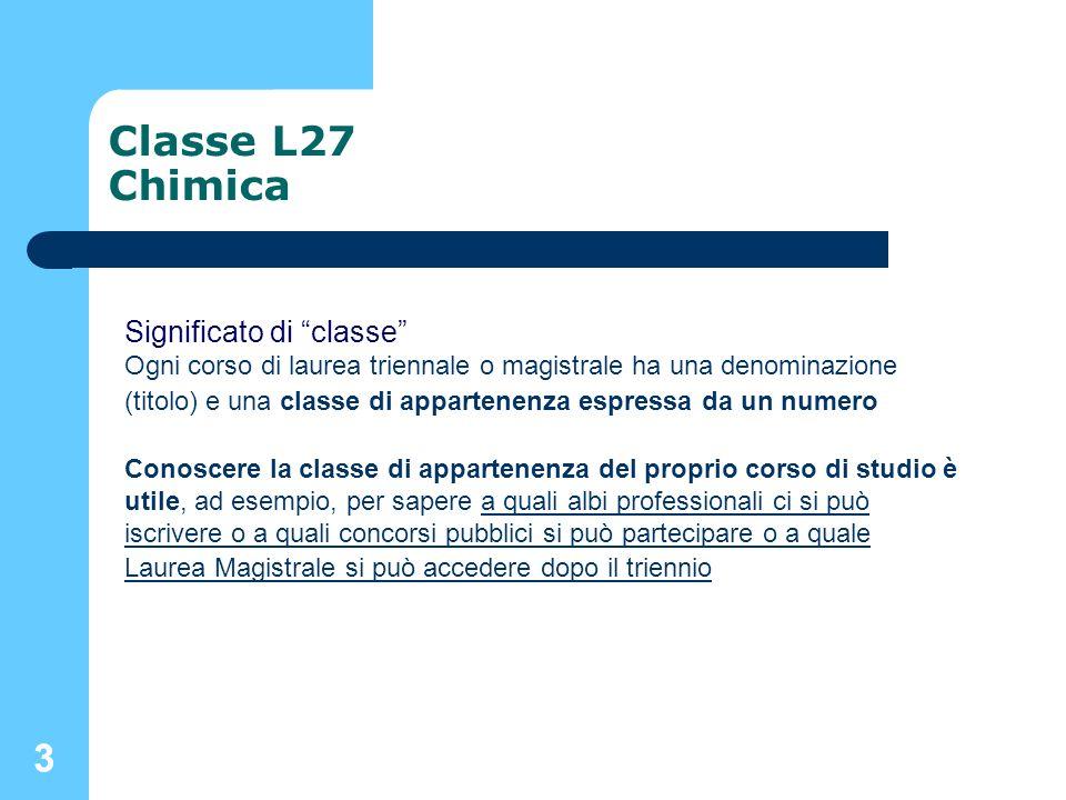 33 Classe L27 Chimica Significato di classe Ogni corso di laurea triennale o magistrale ha una denominazione (titolo) e una classe di appartenenza esp