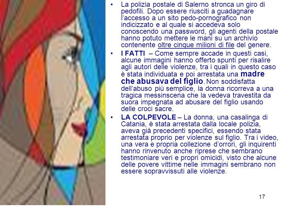 17 La polizia postale di Salerno stronca un giro di pedofili. Dopo essere riusciti a guadagnare laccesso a un sito pedo-pornografico non indicizzato e