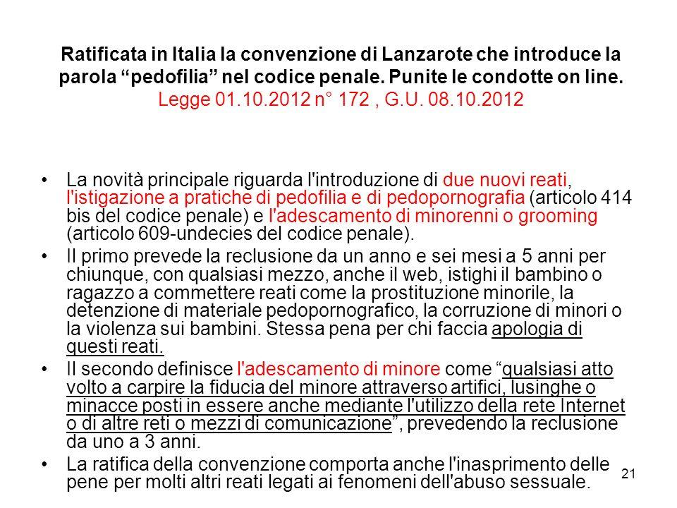21 Ratificata in Italia la convenzione di Lanzarote che introduce la parola pedofilia nel codice penale. Punite le condotte on line. Legge 01.10.2012