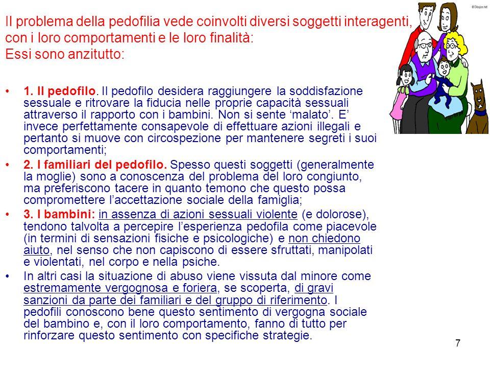 7 Il problema della pedofilia vede coinvolti diversi soggetti interagenti, con i loro comportamenti e le loro finalità: Essi sono anzitutto: 1. Il ped
