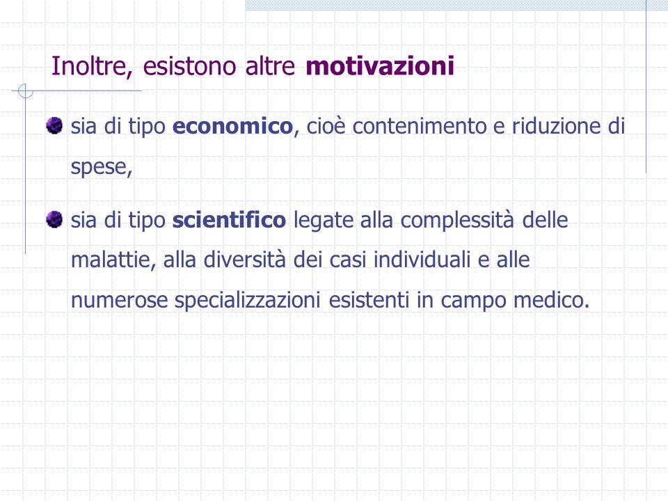 Inoltre, esistono altre motivazioni sia di tipo economico, cioè contenimento e riduzione di spese, sia di tipo scientifico legate alla complessità del
