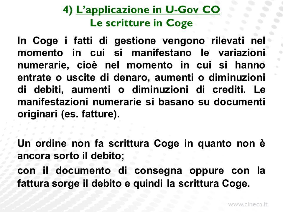 www.cineca.it 4) Lapplicazione in U-Gov CO Le scritture in Coge In Coge i fatti di gestione vengono rilevati nel momento in cui si manifestano le vari