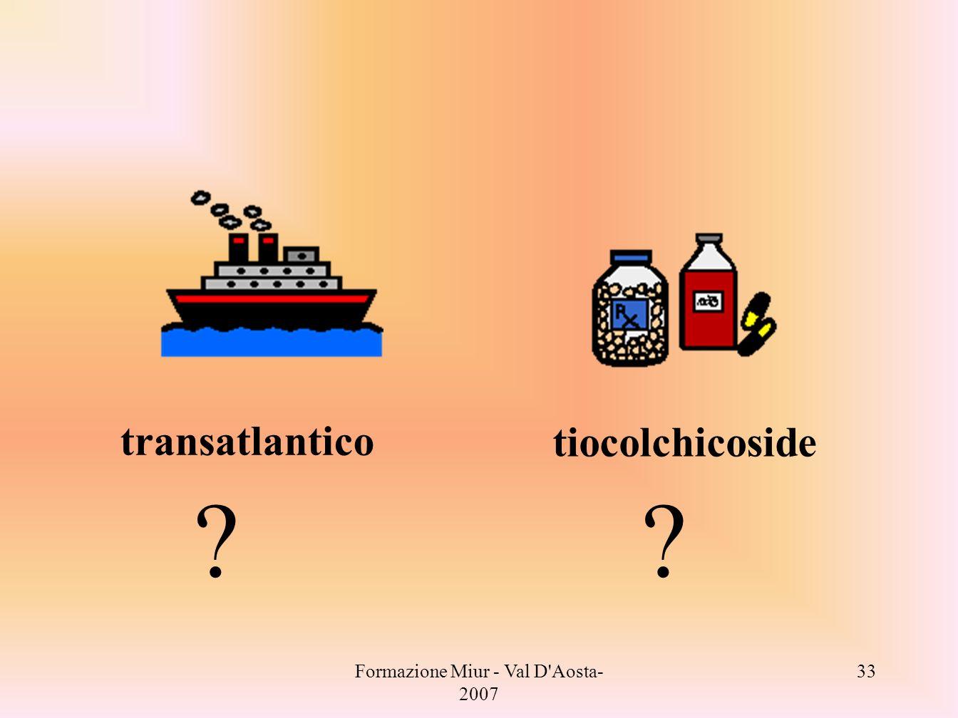 Formazione Miur - Val D'Aosta- 2007 33 transatlantico tiocolchicoside ??