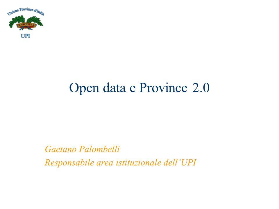 Open data e Province 2.0 Gaetano Palombelli Responsabile area istituzionale dellUPI