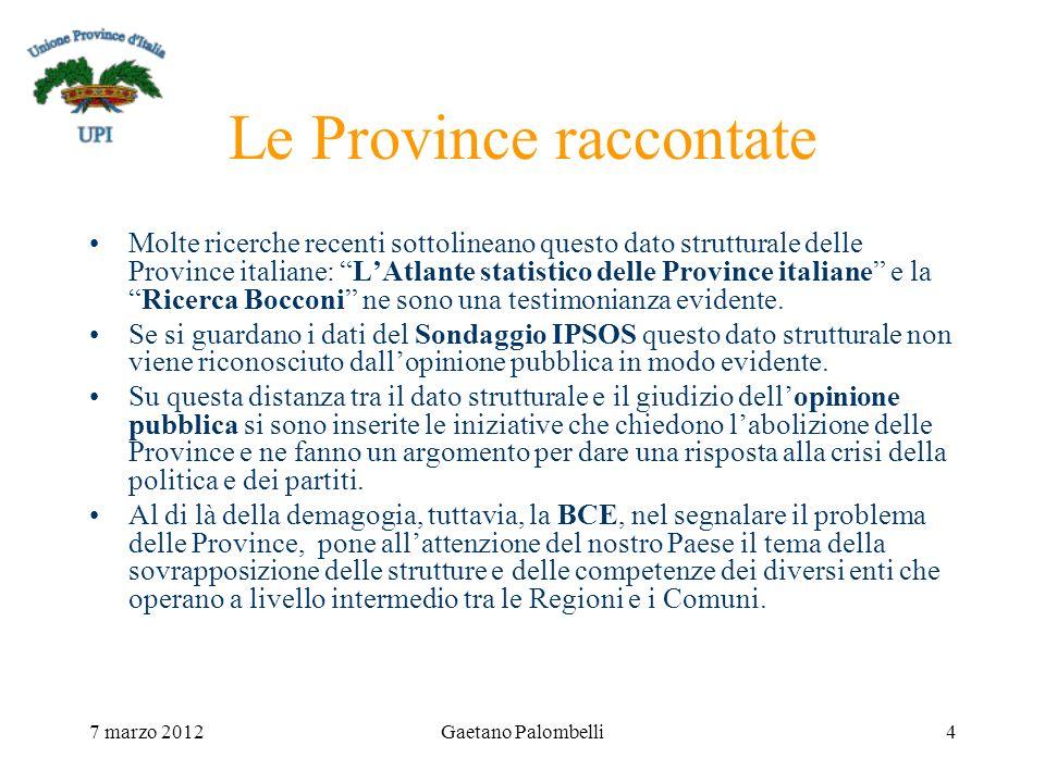 7 marzo 2012Gaetano Palombelli4 Le Province raccontate Molte ricerche recenti sottolineano questo dato strutturale delle Province italiane: LAtlante statistico delle Province italiane e laRicerca Bocconi ne sono una testimonianza evidente.